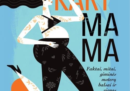 """Knyga """"Pirmąkart mama"""" – Vaivos Rykštaitės dovana pirmakartėms, ne tik laukinėms ir pasiutusioms mamoms"""