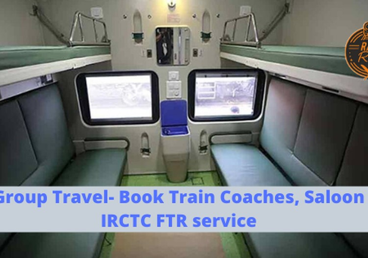 Planning Group Travel This Holiday Season? Book Train Coaches, Saloon cars with IRCTC FTR Service